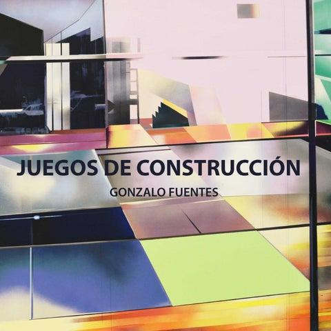 Juegos de Construcción de Gonzalo Fuentes