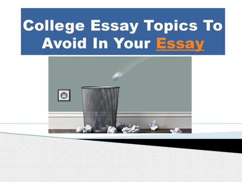 college application essay topics to avoid Get insightful tips on how to write an effective college application essay and set too many topics this will make the essay sound like a avoid overly formal.