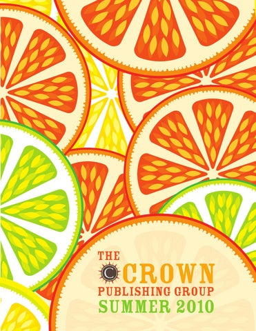 Crown Publishing Group Summer 2010 Catalog By Crown Publishing Group