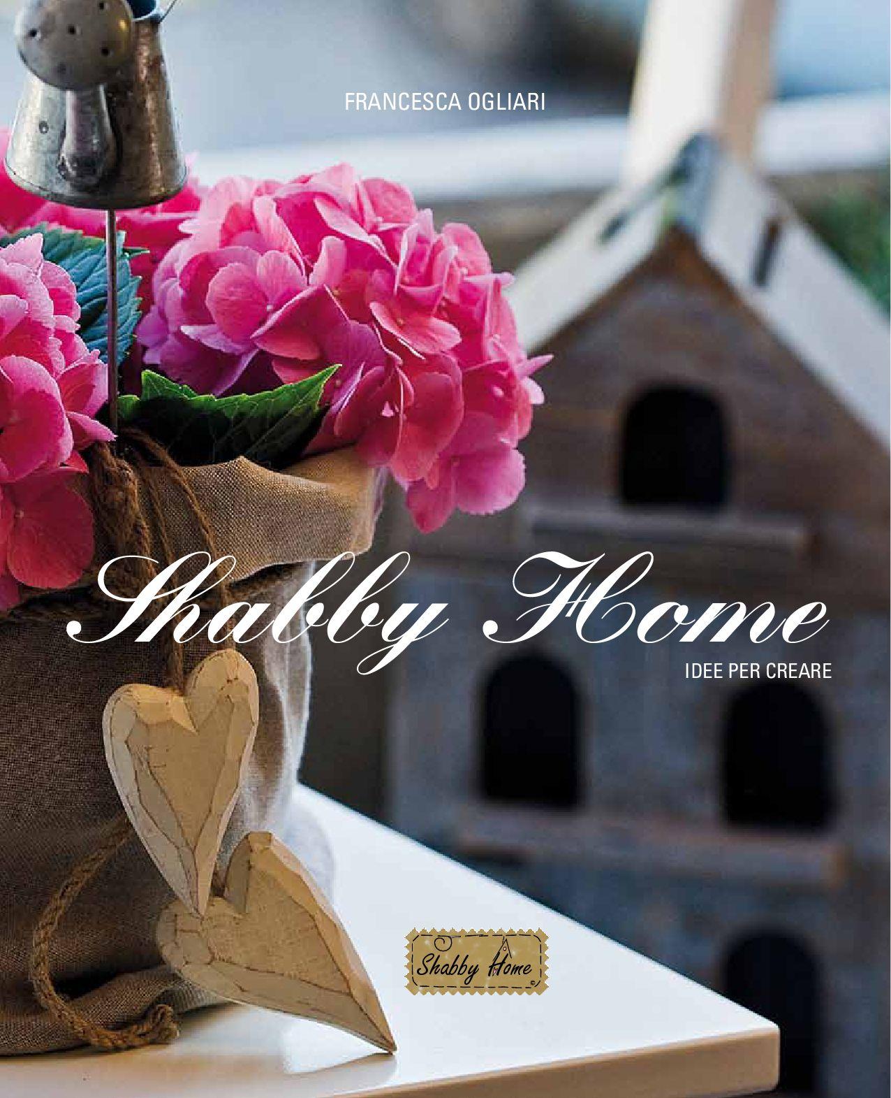 Shabby home idee per creare by francesca ogliari issuu - Idee shabby da creare ...