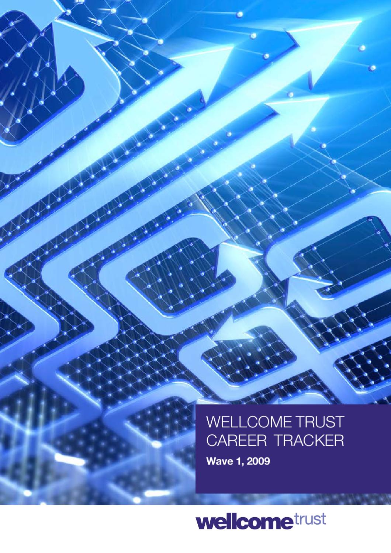 Wellcome Trust Career Tracker: Wave 1 2009 by Wellcome Trust - issuu