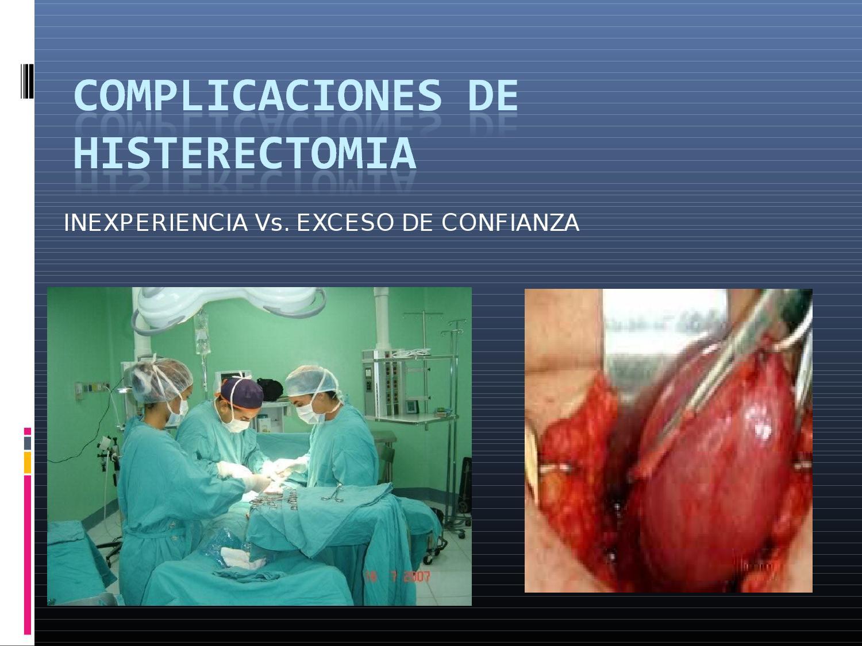 Complicaciones de Histerectomia - Inexperiencia Vs Exceso de ...