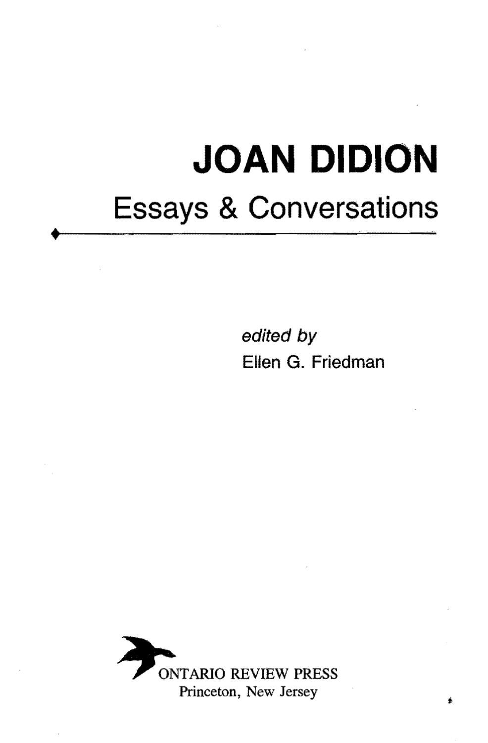 didion essays Joan didion, who turns eighty in december, has tended to be both too easily admired and too rapidly dismissed the admiration often rises from a sense that didion's writing is an exercise in.