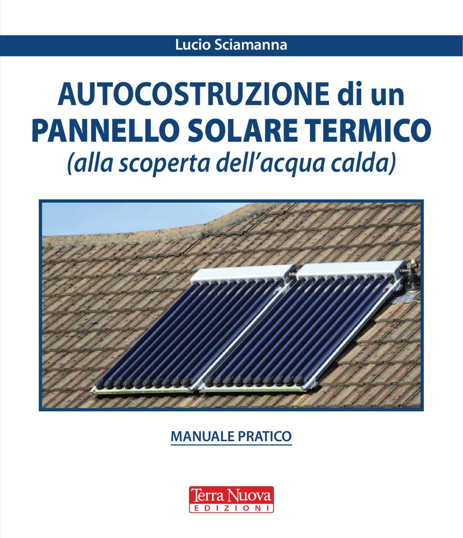 Pannello Solare Termico Fino : Autocostruzione di un pannello solare termico by terra