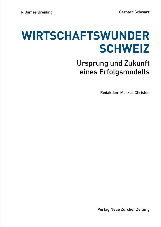 Wirtschaftswunder Schweiz. Ursprung und Zukunft eines Erfolgsmodells ...