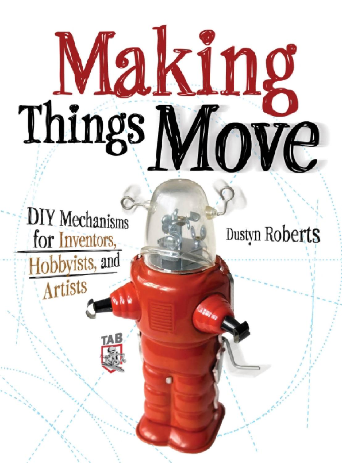 Making Thingd Move DIY Mechanisms For Inventors By Case