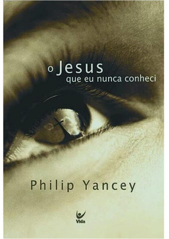 2cb6660611e O Jesus Que Eu Nunca Conheci Philip Yancey Título original em inglês  The  Jesus I Never Knew Tradução  Yolanda M. Krievin Capa  Andréa Lyra   Douglas  Peck ...