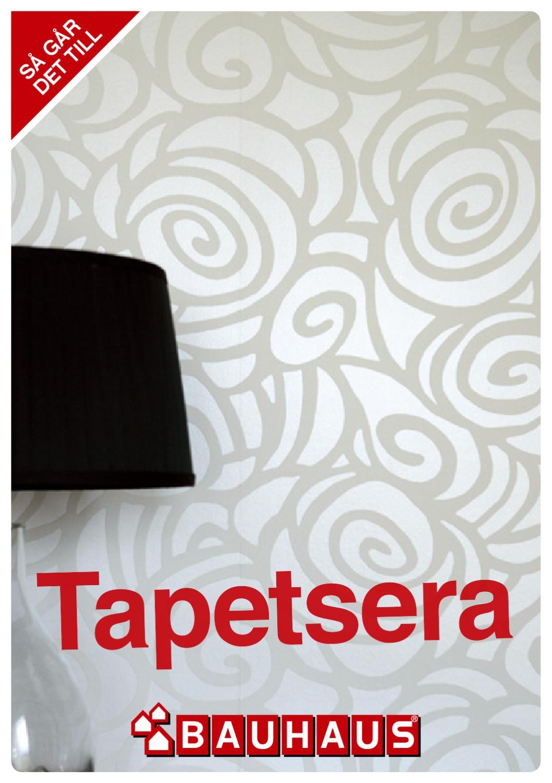 Tapetsera by BAUHAUS Sverige - issuu : förklistrade tapeter : Inredning
