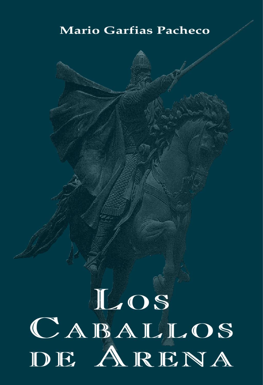 Los Caballos de Arena - Mario Garfias Pacheco by Mario Garfias - issuu