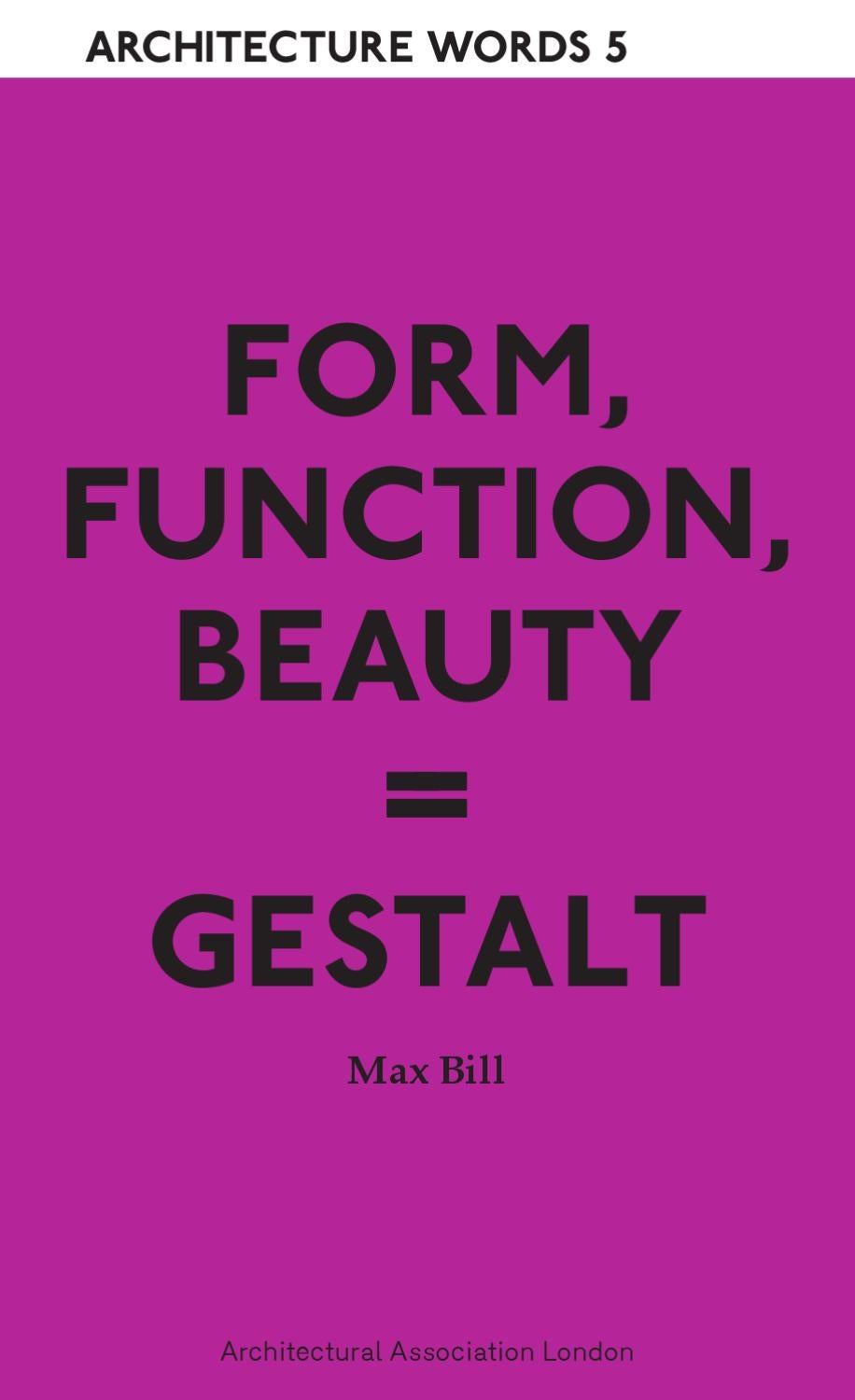 Architecture Words 5 Form Function Beauty Gestalt Max Bill By AA School AADP