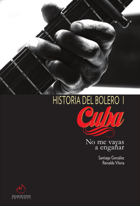 Historia Del Bolero I Cuba No Me Vayas A Engañar By