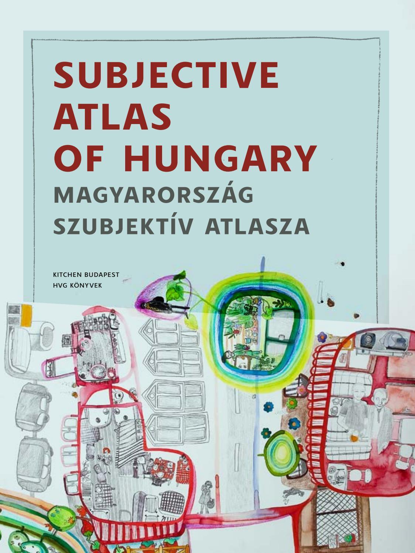 magyarország térkép füle Subjective Atlas of Hungary | Magyarország szubjektív atlasza by  magyarország térkép füle
