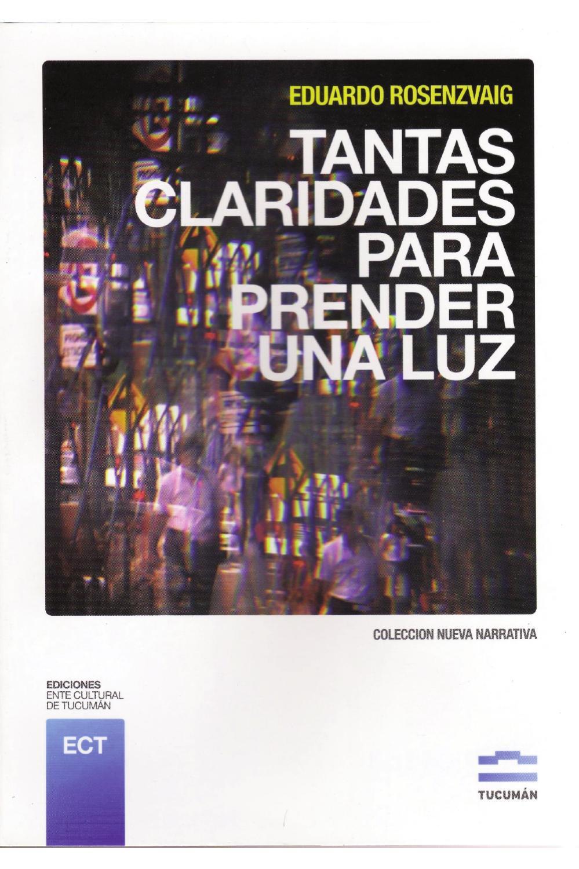 678cf8637 Tantas claridades para prender una luz by EnteCultural Tucumán - issuu
