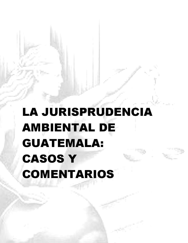 Jurisprudencia Ambiental de Guatemala by Jurisprudencia Ambiental ...