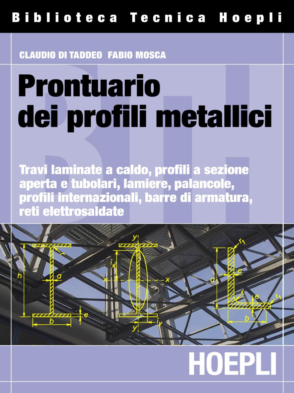 Prontuario Dei Profili Metallici Claudio Di Taddeo E Fabio Mosca