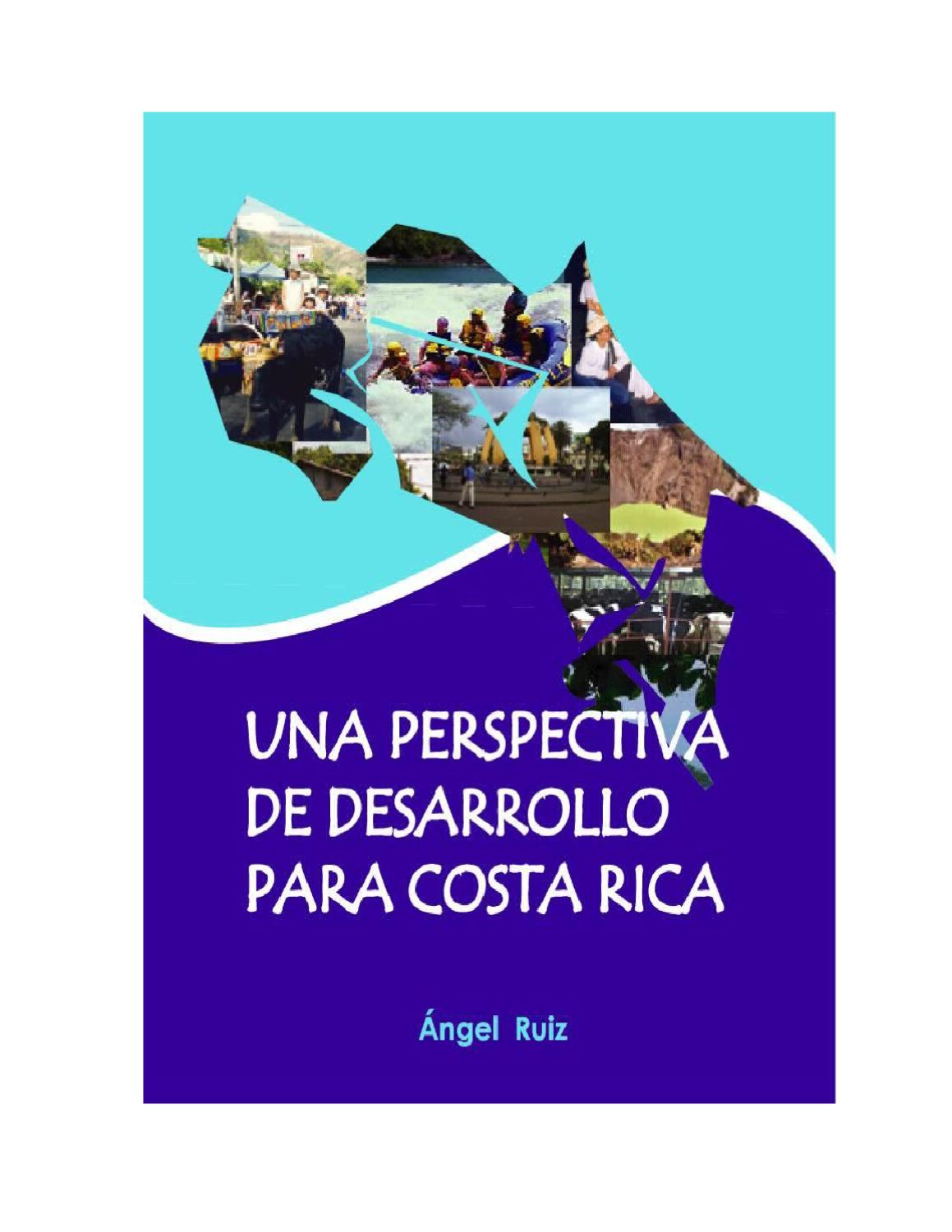 Una perspectiva de desarrollo para Costa Rica by Angel Ruiz - issuu