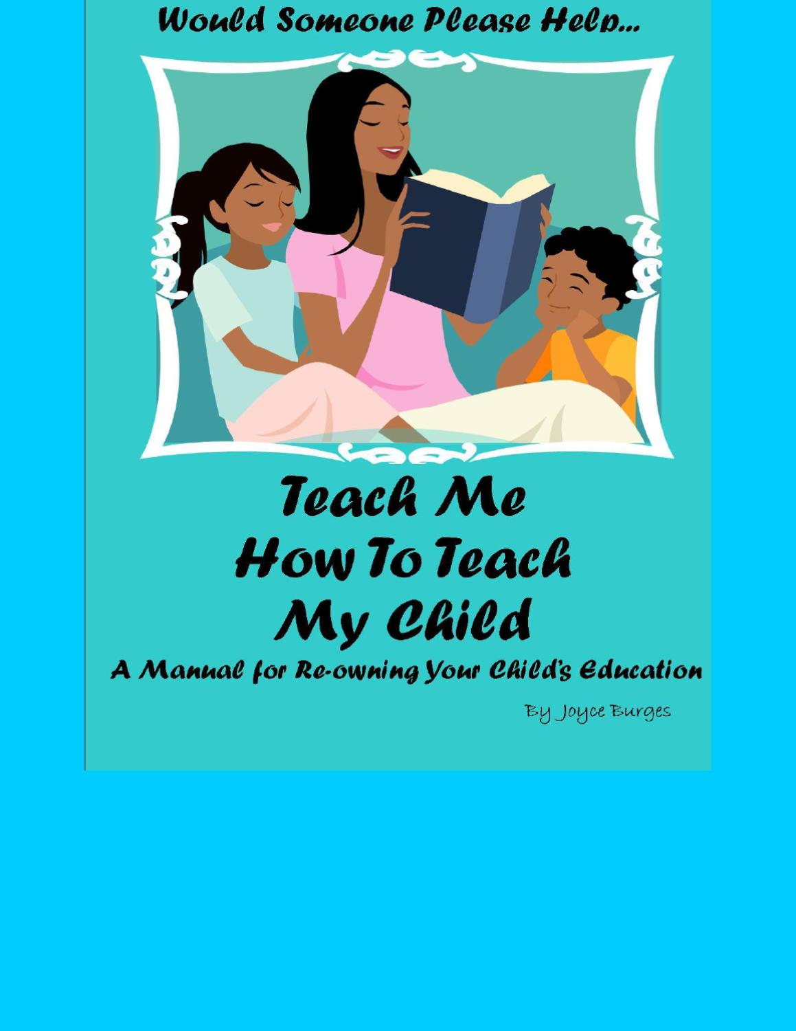 Would Someone Please Help...Teach Me How to Teach My Child by ...