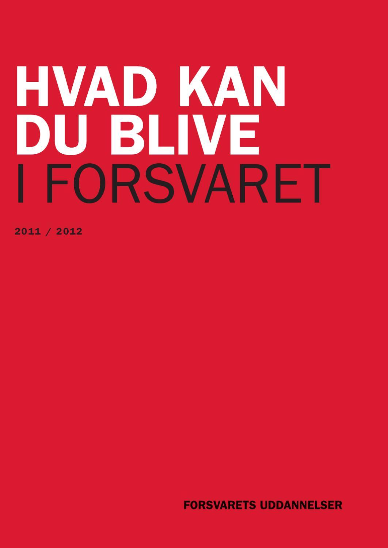 Hvad kan du blive i Forsvaret 2011/2012 by Forsvarets Rekruttering - Issuu