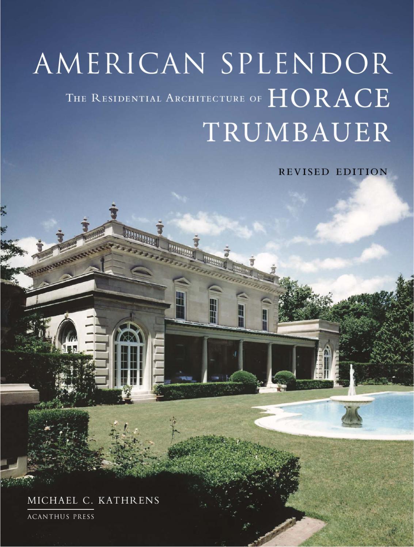 american splendor residential architecture of horace trumbauer by american splendor residential architecture of horace trumbauer by acanthus press llc issuu