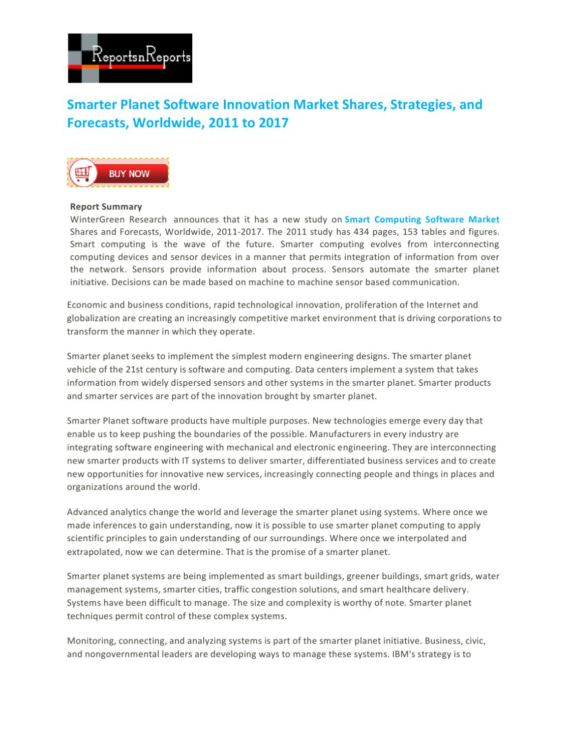 smarter planet software innovation market strategies New report added in researchmoz reports database smarter planet software innovation market strategies, shares and forecasts, worldwide, nanotechnology, 2011-2017 published by winter green research .