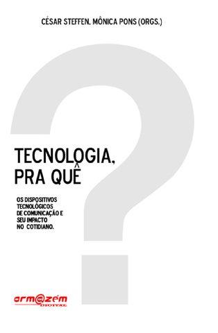 9dd0427c871e9 Tecnologia pra quê  by César Steffen - issuu