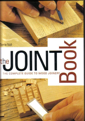 The Joint Book The Complete Guide To Wood Joinery By