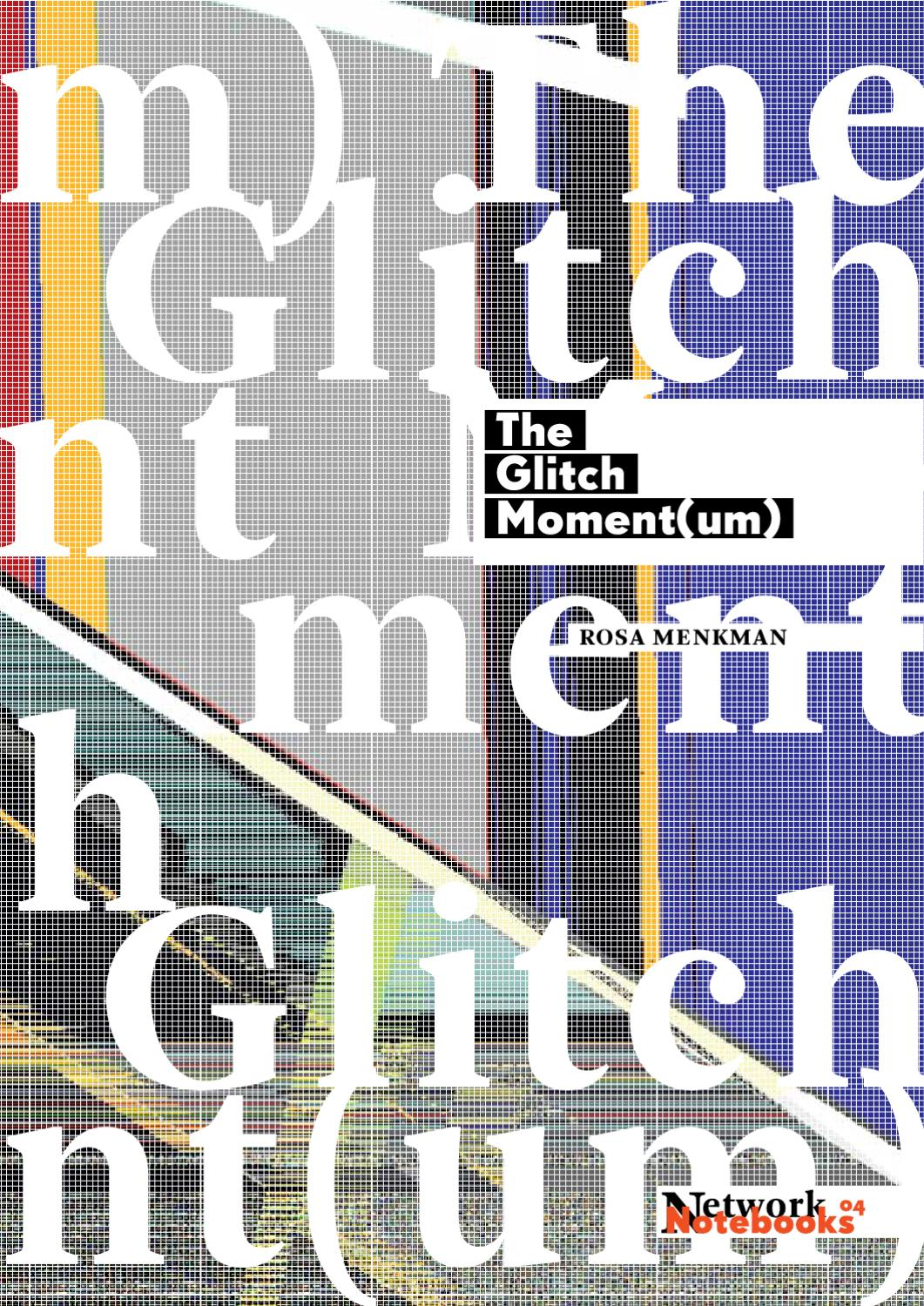 Rosa Menkman, The Glitch Moment(um) by Institute of Network