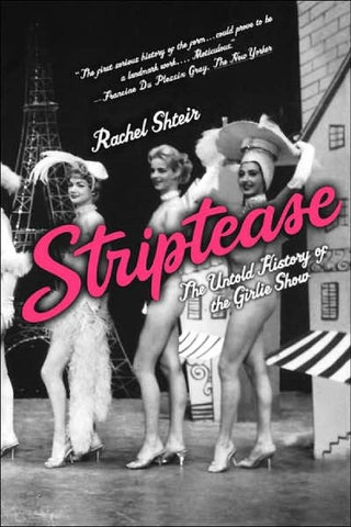 Striptease The Untold History Of The Girlie Show By Laura Moreira
