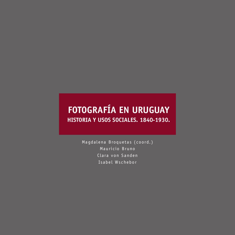 Fotografía en Uruguay. Historia y usos sociales. 1840-1930. by ...