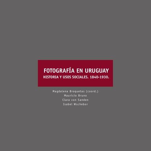 88006a6aee311 Fotografía en Uruguay. Historia y usos sociales. 1840-1930. by ...