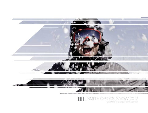 b7244a5a67dc4 SMITH OPTICS. SNOW 2012 WE MAKE THE GREAT DAYS BETTER
