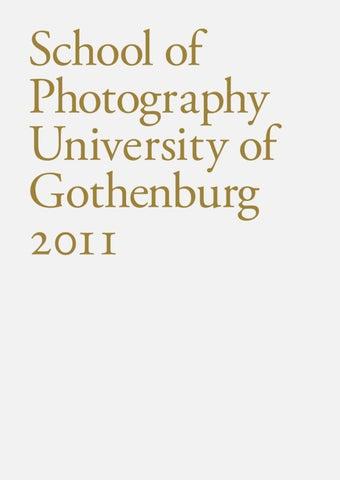8c972e37cf School of Photography 2011 by University of Gothenburg - issuu