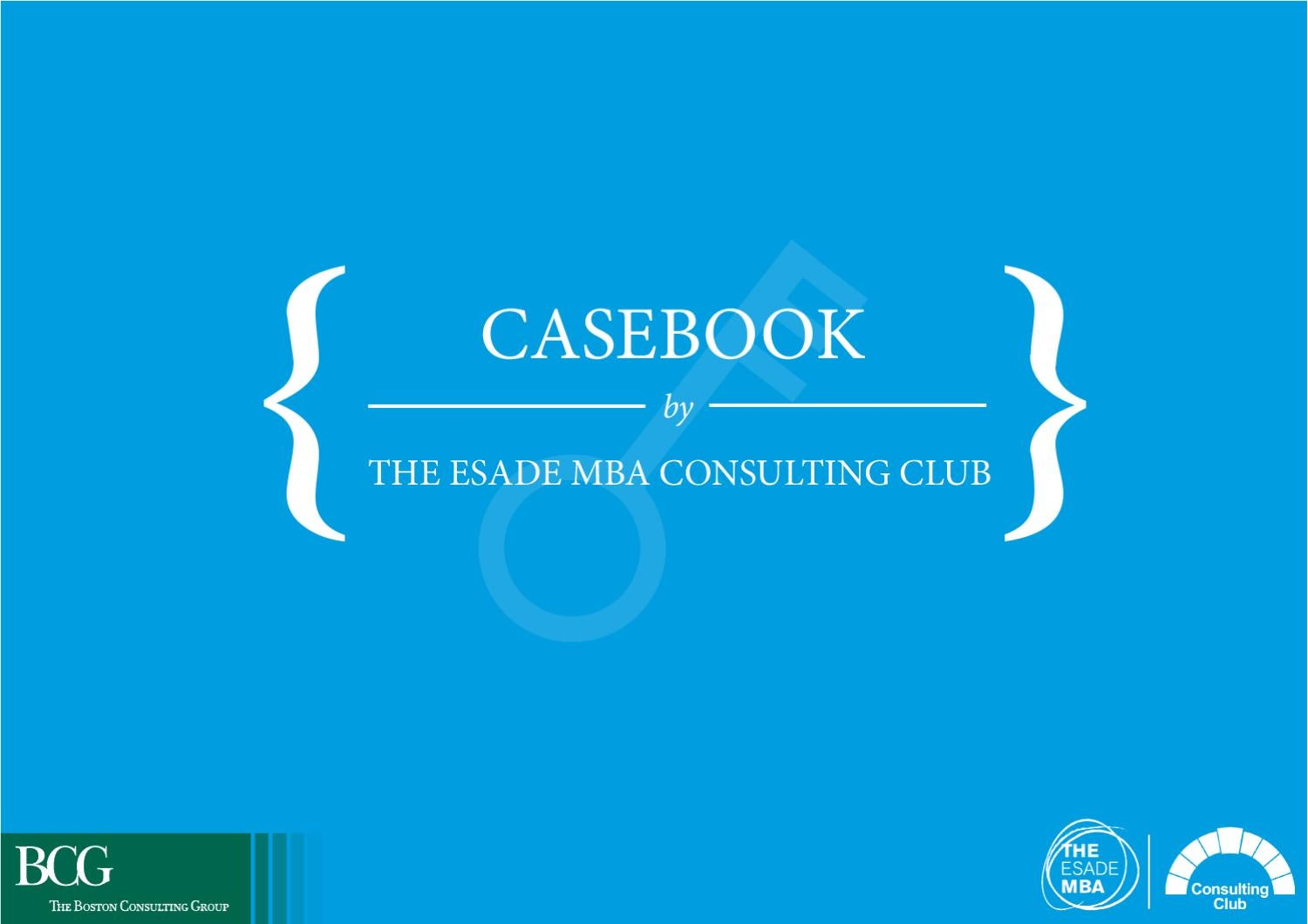 CASEBOOK by The ESADE MBA Consulting Club by ESADE - issuu
