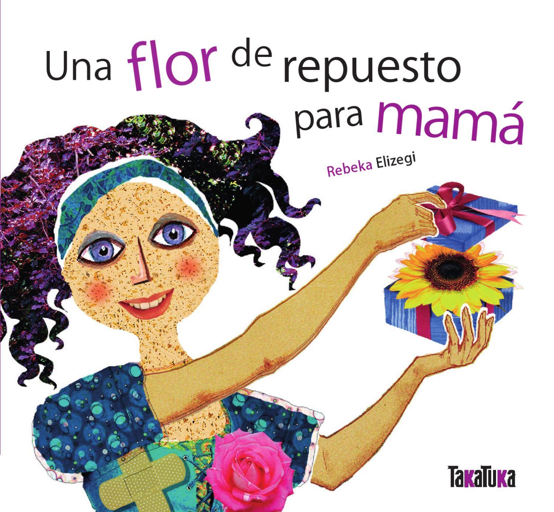 Resultado de imagen de Una flor de repuesto para mamá / Rebeka Elizegi