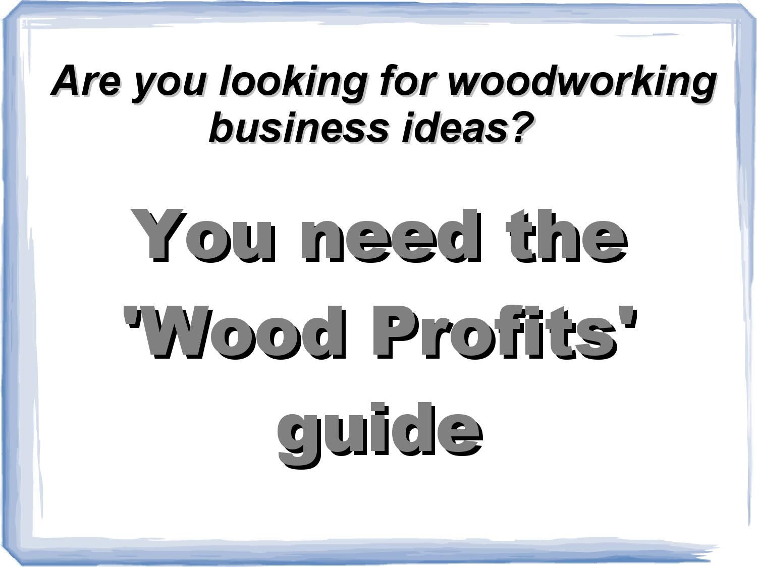 Wood Profits Woodworking Business Ideas For You By Alan