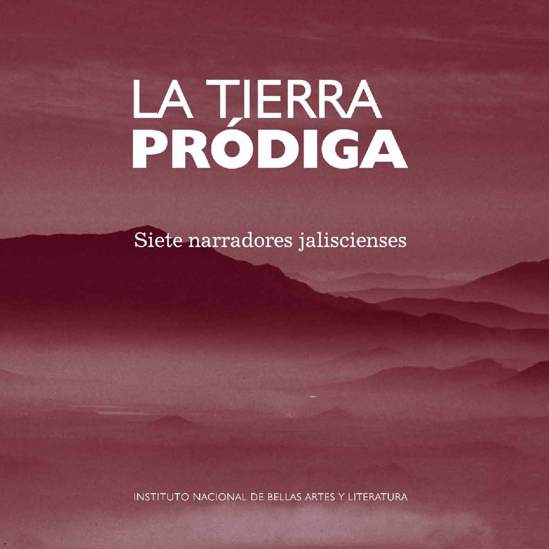 La tierra pródiga. Siete escritores jalicienses by Coordinación ...