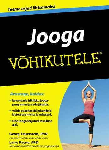 f582d00e146 Georg Feuerstein, PhD, Larry Payne, PhD Yoga For Dummies®, 2nd edition 2010  Toimetanud Evelin Piip Korrektor Mari Mets B06231912 ISBN 978-9949-25-130-8  ...