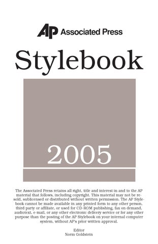 Stylebook 2005 The Associated Press retains all right, title and interest in  and to the AP material that follows, including copyright.