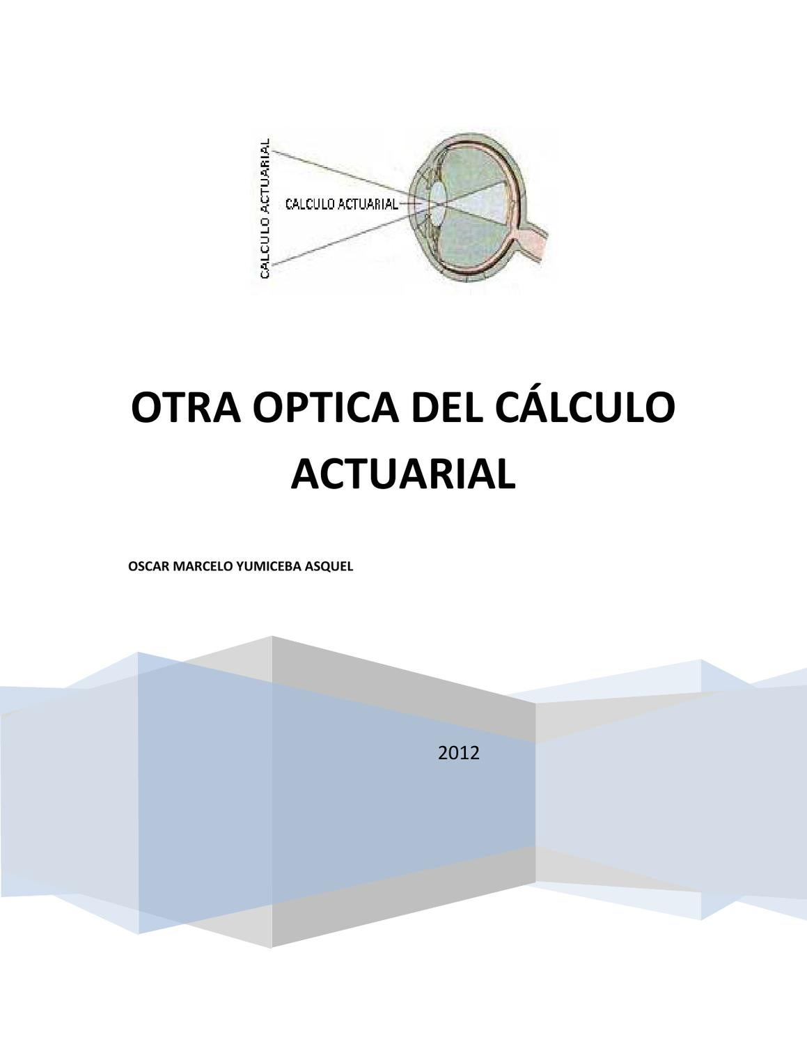 OTRA OPTICA DEL CALCULO ACTUARIAL by Marcelo Yumiceba - issuu