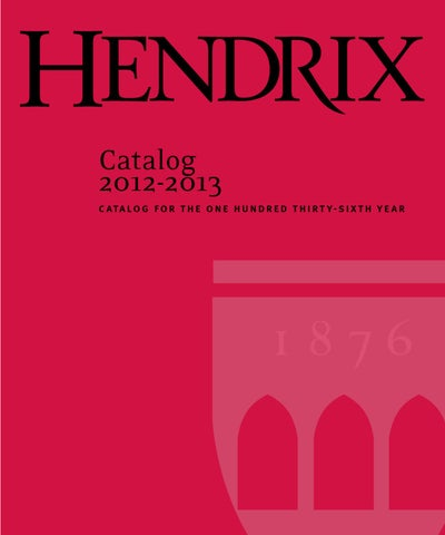 Hendrix Catalog 2012 2013 By Hendrix College Issuu