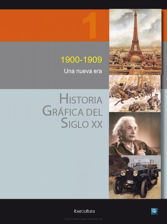 Historia Gráfica Del Siglo Xx Volumen 1 1900 1909 By Ricardo Zama