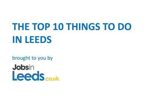 The Top Things To Do In Leeds By Tom Biley Issuu - 10 things to see and do in leeds