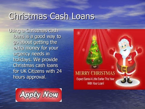 christmas cash loans using a christmas cash loans is a good way to go about getting the extra money for your urgency needs in holidays - Christmas Loans No Credit Check