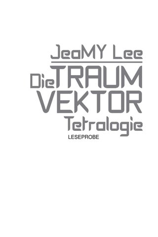 Die Traumvektor Tetralogie - Leseprobe XXL by Jeamy Lee - issuu