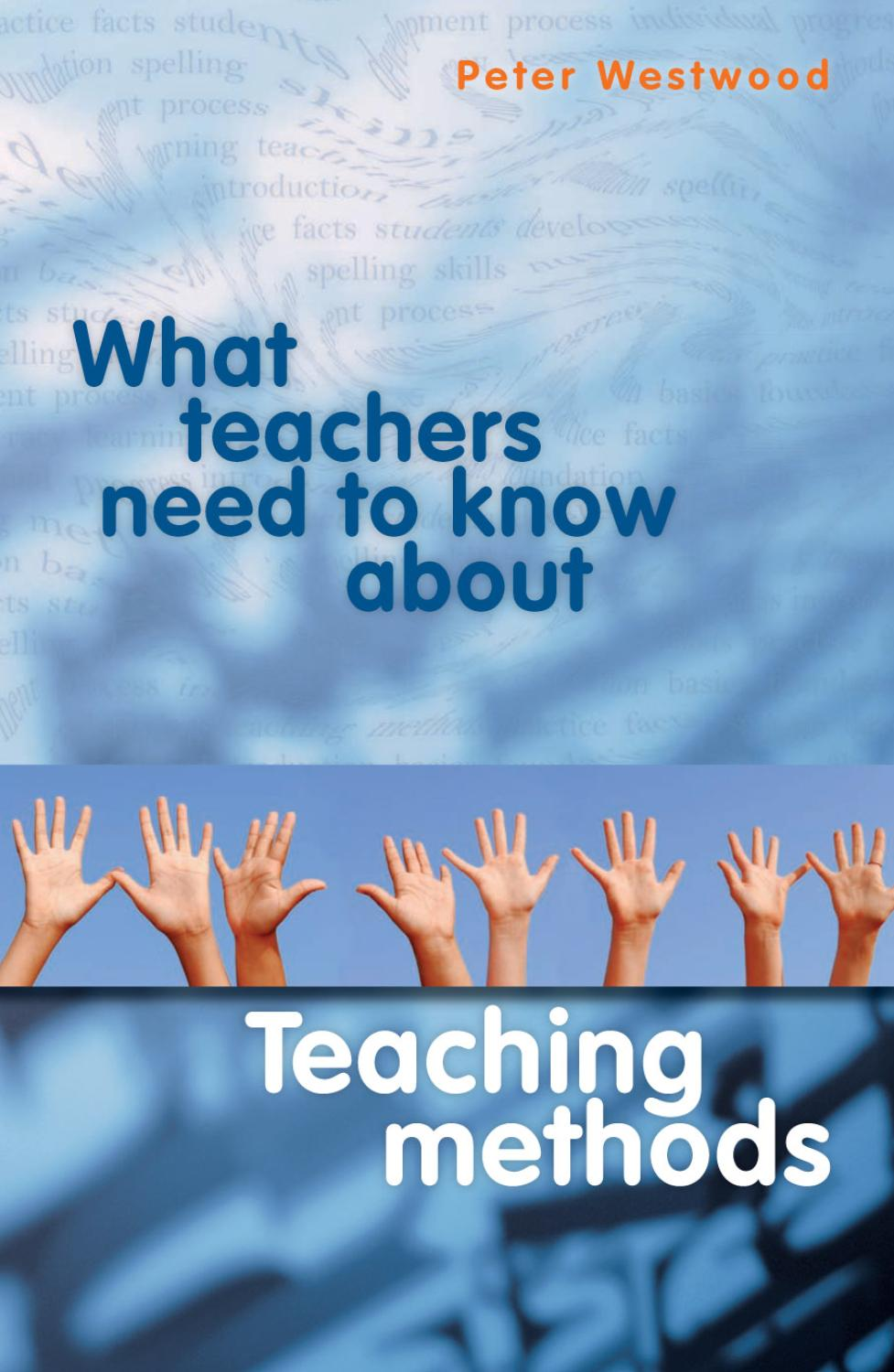 What Teachers Need To Know About Teaching Methods By Ahmed