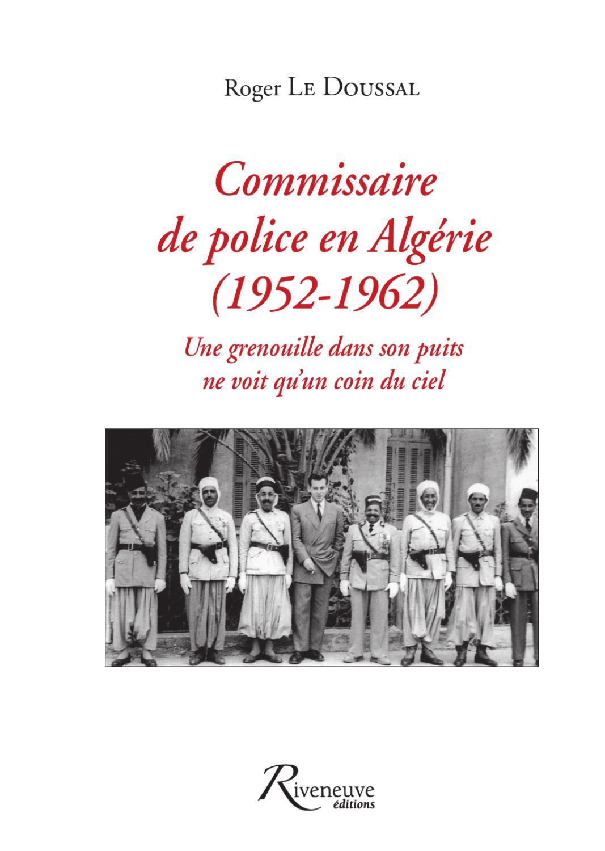 Commissaire de police en alg rie 1952 1962 by philippe - Grille de salaire commissaire de police ...
