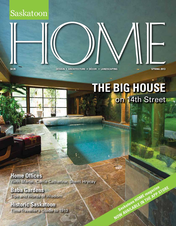 Saskatoon HOME magazine Spring 2013 by Farmhouse Communications - issuu