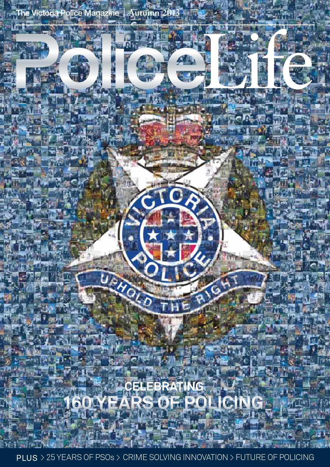Autumn 2013 Police Life 160 Years Of Policing By Victoria Police Issuu