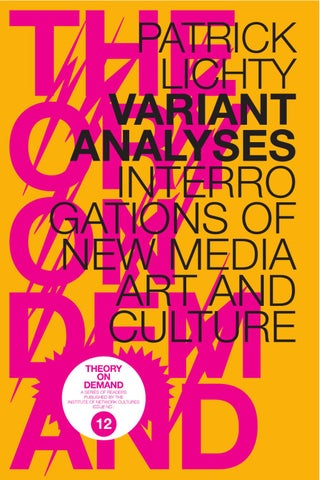6c15b3f9c7 PATRICK LICHTY VARIANT ANALYSES INTERRO GATIONS OF NEW MEDIA ART AND CULTURE  A SERIES OF READERS PUBLISHED BY THE INSTITUTE OF NETWORK CULTURES ISSUE  NO.