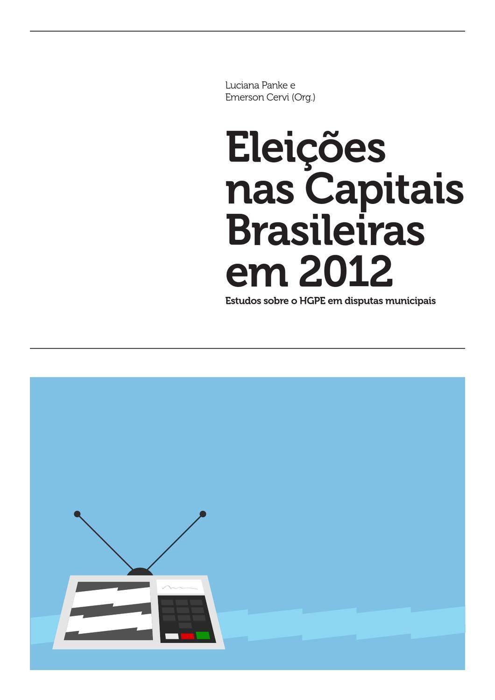 Eleições nas Capitais Brasileiras em 2012  estudos sobre o HGPE em disputas  municipais by Luciana Panke - issuu f5fb2b5149